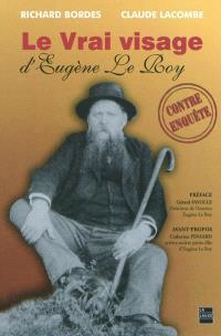 Le vrai visage d'Eugène Le Roy : contre-enquête sur un écrivain républicain, anticlérical, libre-penseur et franc-maçon de la IIIe République