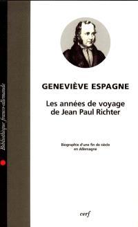 Les années de voyage de Jean Paul Richter : biographie d'une fin de siècle en Allemagne