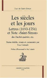 Les siècles et les jours : lettres (1693-1754) et Note Saint-Simon, des Duchés-pairies, etc.