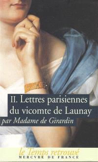 Lettres parisiennes du vicomte de Launay. Volume 2