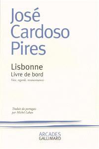 Lisbonne, livre de bord : voix, regards, ressouvenances