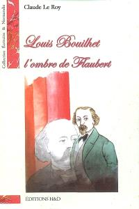 Louis Bouilhet, l'ombre de Flaubert