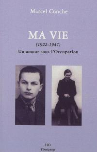 Ma vie (1922-1947) : un amour sous l'Occupation