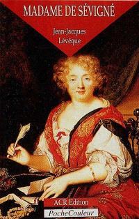 Madame de Sévigné ou La saveur des mots : 1626-1696