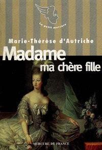 Madame ma chère fille : lettres à Marie-Antoinette