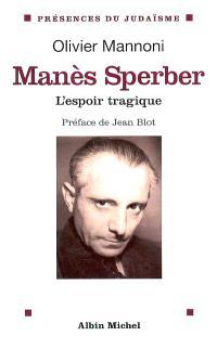 Manès Sperber : l'espoir tragique