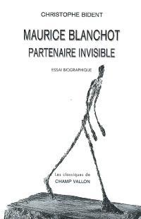 Maurice Blanchot, partenaire invisible : essai biographique