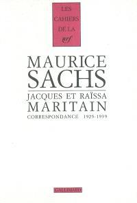 Maurice Sachs, Jacques et Raïssa Maritain : correspondance 1925-1939