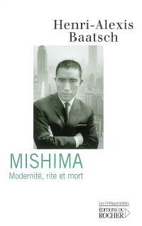 Mishima : modernité, rite et mort : essai