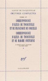 Oeuvres complètes. Volume 15, Correspondance d'Alexis de Tocqueville et de Francisque de Corcelle; Correspondance d'Alexis de Tocqueville et de Madame Swetchine