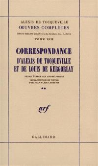 Oeuvres complètes. Volume 13-2, Correspondance d'Alexis de Tocqueville et de Louis de Kergorlay