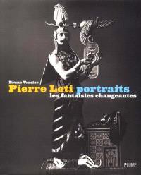 Pierre Loti, portraits : les fantaisies changeantes