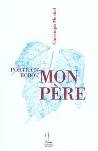 Portrait-robot : mon père; Portrait-robot : ma mère