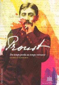 Proust, du temps perdu au temps retrouvé : précieuse collection de lettres et manuscrits : provenant des bibliothèques d'André et Simone Maurois et de Suzy Mante-Proust