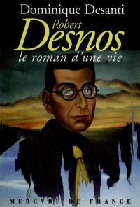 Robert Desnos, le roman d'une vie (1900-1945)