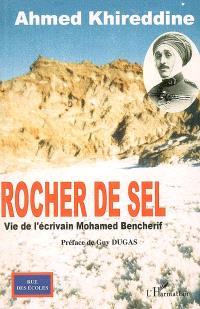 Rocher de sel : vie de l'écrivain Mohamed Bencherif