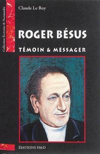 Roger Bésus : témoin & messager