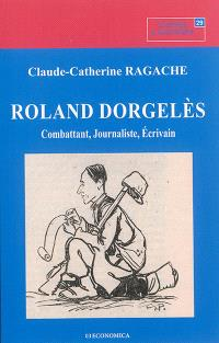 Roland Dorgelès : combattant, journaliste, écrivain
