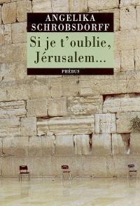 Si je t'oublie, Jérusalem... : récit