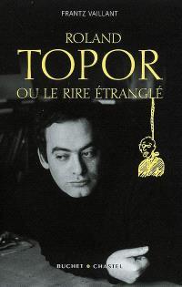 Topor ou Le rire étranglé : biographie