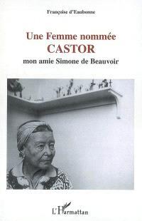 Une femme nommée Castor : mon amie Simone de Beauvoir. Suivi de Testament politique et philosophique