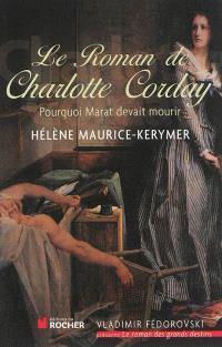 Le roman de Charlotte : née Marie-Anne-Charlotte de Corday d'Armont