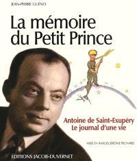 La mémoire du Petit Prince : Antoine de Saint-Exupéry, le journal d'une vie