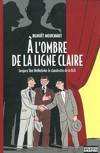 A l'ombre de la ligne claire : Jacques Van Melkebeke, le clandestin de la B.D.