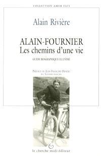 Alain-Fournier, les chemins d'une vie : guide biographique illustré