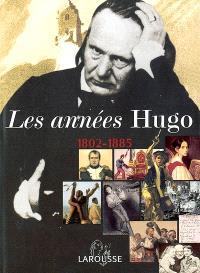 Les années Hugo, 1802-1885