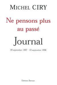 Ne pensons plus au passé : journal du 30 septembre 1997-10 septembre 1998