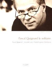 Pascal Quignard le solitaire : rencontre avec Chantal Lapeyre-Desmaison