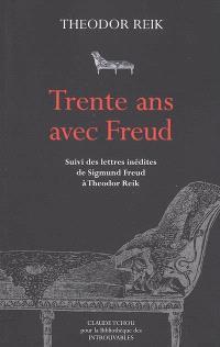 Trente ans avec Freud. Suivi de Lettres inédites de Sigmund Freud à Theodor Reik