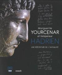Marguerite Yourcenar et l'empereur Hadrien : une réécriture de l'Antiquité