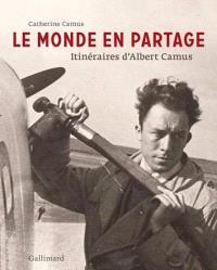 Le monde en partage : itinéraires d'Albert Camus