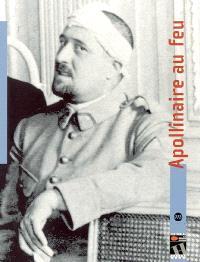Apollinaire au feu : exposition, Péronne, Historial de la Grande Guerre, 25 févr.-12 juin 2005