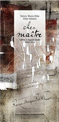Cher maître : lettres à Auguste Rodin, 1902-1913