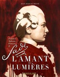 L'amant des Lumières : Donatien Alphonse François de Sade