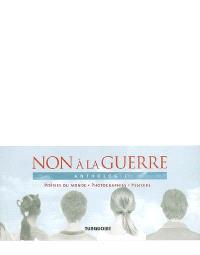 Non à la guerre : anthologie : poésies du monde, photographies, histoire