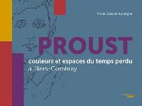 Proust : couleurs et espaces du temps perdu à Illiers-Combray