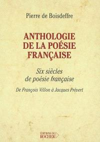 Anthologie de la poésie française : six siècles de poésie française de François Villon à Jacques Prévert