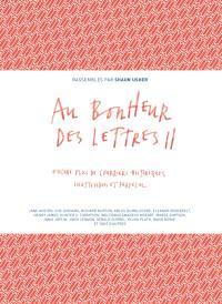 Au bonheur des lettres. Volume 2, Encore plus de courriers historiques, inattendus et farfelus