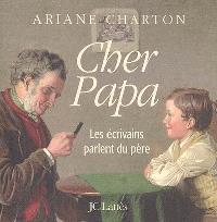 Cher papa : les écrivains parlent du père