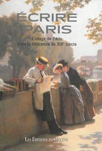 Ecrire Paris : l'image de Paris dans la littérature du XIXe siècle