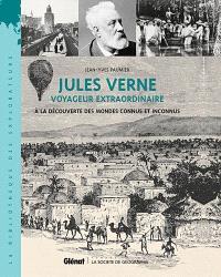 Jules Verne : voyageur extraordinaire : à la découverte des mondes connus et inconnus