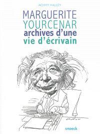 Marguerite Yourcenar : archives d'une vie d'écrivain : exposition, Lille, Archives départementales du Nord, du 7 novembre 2015 au 17 janvier 2016