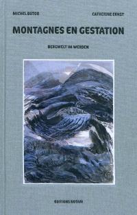 Montagnes en gestation = Bergwelt im werden