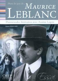 Dans les pas de... Maurice Leblanc : promenades littéraires avec Arsène Lupin