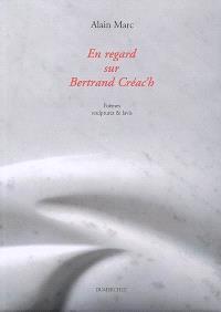 En regard sur Bertrand Créac'h : poèmes, sculptures & lavis