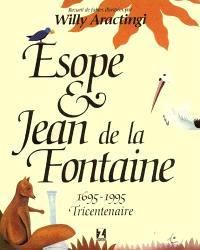 Fables de Jean de La Fontaine inspirées d'Esope. Volume 1, Esope et Jean de La Fontaine : 1695-1995, tricentenaire